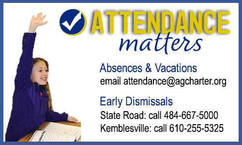 Absences and vacations email attendance@agcharter.org Early Dismissals State Road call 484-667-5000 ELC call 610-255-5325
