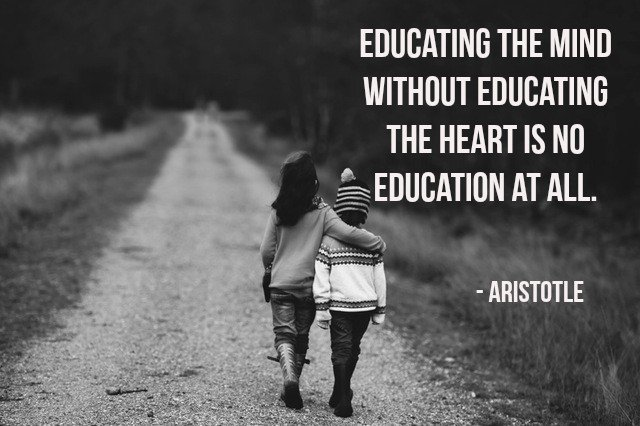 Educting the mind without educating the heart is no education at all - Aristotle